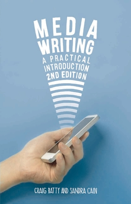 Media Writing: A Practical Introduction - Batty, Craig, and Cain, Sandra