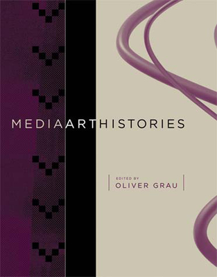 Mediaarthistories - Grau, Oliver (Editor), and Arnheim, Rudolf (Contributions by), and Broeckmann, Andreas (Contributions by)