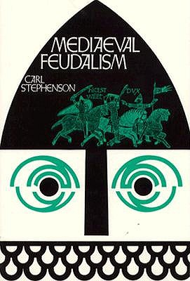 Mediaeval Feudalism - Stephenson, Carl