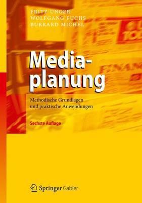 Mediaplanung: Methodische Grundlagen Und Praktische Anwendungen - Unger, Fritz, and Fuchs, Wolfgang, and Michel, Burkard