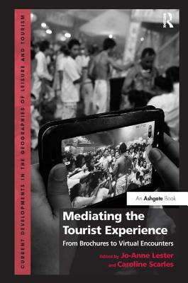 Mediating the Tourist Experience: From Brochures to Virtual Encounters. by Jo-Anne Lester and Caroline Scarles - Scarles, Caroline