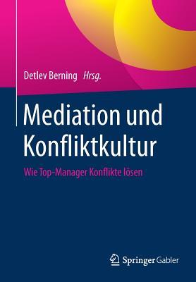 Mediation Und Konfliktkultur: Wie Top-Manager Konflikte Losen - Berning, Detlev (Editor)