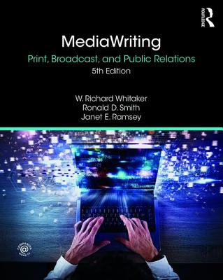 MediaWriting: Print, Broadcast, and Public Relations - Whitaker, W. Richard, and Smith, Ronald D., and Ramsey, Janet E.