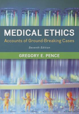 Medical Ethics: Accounts of Ground-Breaking Cases - Pence, Gregory