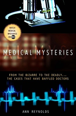 Medical Mysteries: From the Bizarre to the Deadly... the Cases That Have Baffled Doctors - Reynolds, Ann, and Wapner, Kenneth