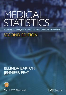 Medical Statistics - a Guide to Spss, Data Analysis and Critical Appraisal 2E - Barton, Belinda, and Peat, Jennifer