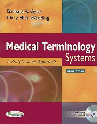 Medical Terminology Systems: A Body Systems Approach - Gylys, Barbara A., MeD, CMA-A, and Wedding, Mary Ellen, Med, MT(Ascp)