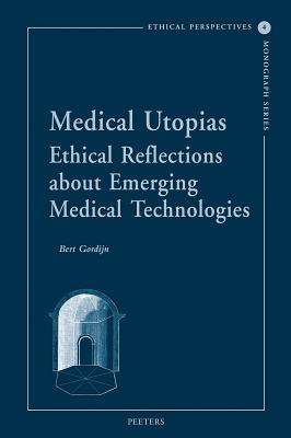 Medical Utopias: Ethical Reflections about Emerging Medical Technologies - Gordijn, B