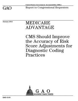 Medicare Advantage: CMS Should Improve the Accuracy of Risk Score Adjustments for Diagnostic Coding Practices - Office, United States Government Account