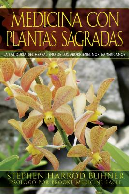 Medicina Con Plantas Sagradas: La Sabiduria del Herbalismo de Los Aborigenes Norteamericanos - Buhner, Stephen Harrod