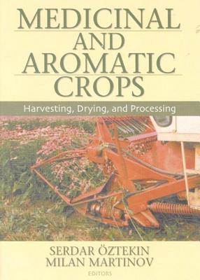 Medicinal and Aromatic Crops: Harvesting, Drying, and Processing - Oztekin, Serdar