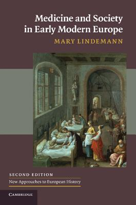 Medicine and Society in Early Modern Europe - Lindemann, Mary, Professor