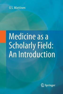 Medicine as a Scholarly Field: An Introduction - Miettinen, O S