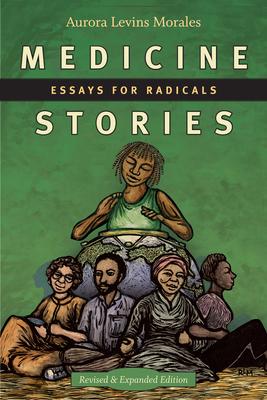 Medicine Stories: Essays for Radicals - Levins Morales, Aurora