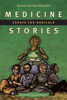 Medicine Stories: Essays for Radicals - Levins Morales, Aurora