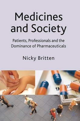 Medicines and Society: Patients, Professionals and the Dominance of Pharmaceuticals - Britten, Nicky
