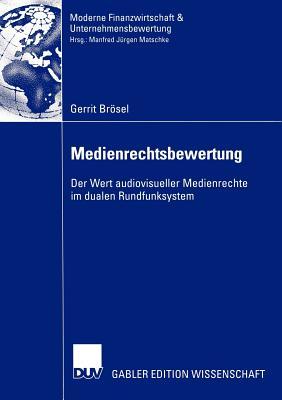 Medienrechtsbewertung: Der Wert Audiovisueller Medienrechte Im Dualen Rundfunksystem - Brosel, Gerrit