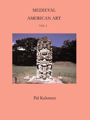 Medieval American Art: Volume 1 - Kelemen, Pal