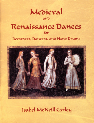 Medieval and Renaissance Dances: For Recorders, Dancers, and Hand Drums - Carley, Isabel McNeill (Composer)
