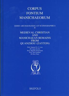 Medieval Christian and Manichaean Remains from Quanzhou (Zayton) - Lieu, Sam