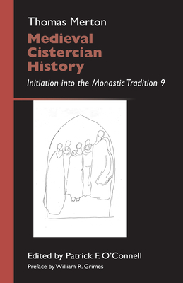 Medieval Cistercian History: Initiation Into the Monastic Tradition 9 - Merton, Thomas, and O'Connell, Patrick F (Editor), and Grimes, William R (Preface by)