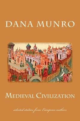 Medieval Civilization: Selected Studies from European Authors - Munro, Dana Carleton, and Sellery, George