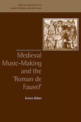 Medieval Music-Making and the Roman de Fauvel - Dillon, Emma, and Solie, Ruth (Editor), and Kallberg, Jeffrey (Editor)