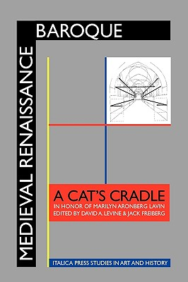 Medieval Renaissance Baroque: A Cat's Cradle in Honor of Marilyn Aronberg Lavin - Levine, David A (Editor), and Freiberg, Jack (Editor)
