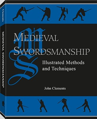 Medieval Swordsmanship: Illustrated Methods and Techniques - Clements, John