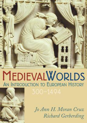 Medieval Worlds: An Introduction to European History, 300-1492 - Moran Cruz, Jo Ann Hoeppner, and Gerberding, Richard