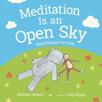 Meditation Is an Open Sky: Mindfulness for Kids - Stewart, Whitney