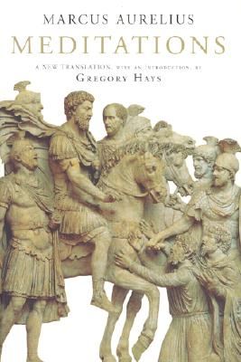 Meditations: A New Translation - Aurelius, Marcus, and Hays, Gregory (Translated by)