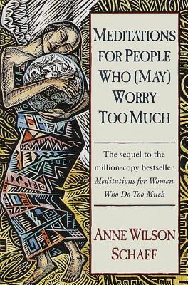 Meditations for People Who Worry - Schaef, Anne Wilson, Ph.D.