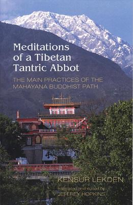 Meditations of a Tibetan Tantric Abbot: The Main Practices of the Mahayana Buddhist Path - Lekden, Kensur, and Hopkins, Jeffrey (Translated by), and Kensur Lekden