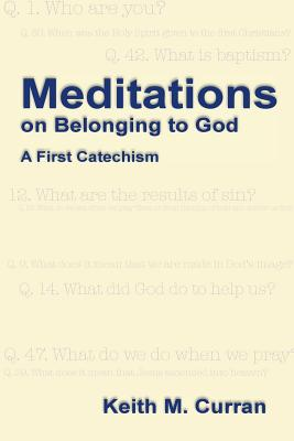 Meditations on Belonging to God: A First Catechism - Curran, Keith M