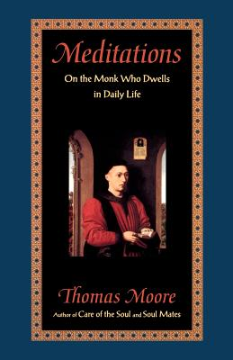 Meditations: On the Monk Who Dwells in Daily Life - Moore, Thomas