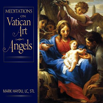 Meditations on Vatican Art Angels - Haydu, Mark