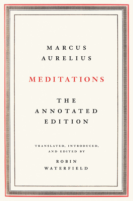 Meditations: The Annotated Edition - Aurelius, Marcus, and Waterfield, Robin (Editor)