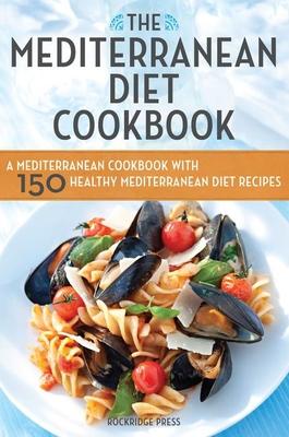 Mediterranean Diet Cookbook: A Mediterranean Cookbook with 150 Healthy Mediterranean Diet Recipes - Rockridge Press (Creator)