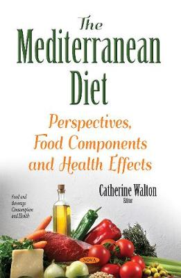 Mediterranean Diet: Perspectives, Food Components & Health Effects - Walton, Catherine (Editor)