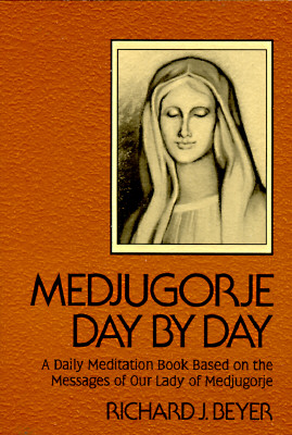Medjugorje Day by Day: A Daily Meditation Book Based on the Messages of Our Lady of Medjugorje - Beyer, Richard J