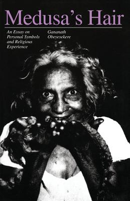 Medusa's Hair: An Essay on Personal Symbols and Religious Experience - Obeyesekere, Gananath