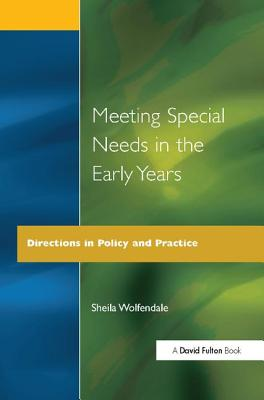 Meeting Special Needs in the Early Years: Directions in Policy and Practice - Wolfendale, Sheila