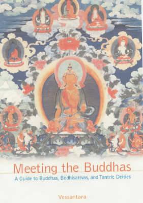 Meeting the Buddhas: A Guide to Buddhas, Bodhisattvas, and Tantric Deities - Vessantara