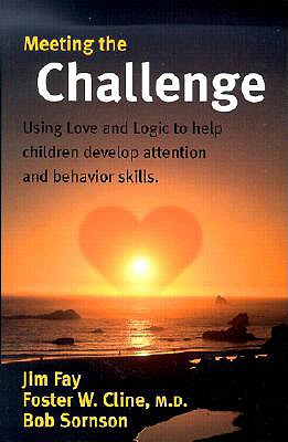 Meeting the Challenge: Using Love and Logic to Help Children Develop Attention and Behavior Skills - Fay, Jim, and Cline M D, Foster W, and Sornson, Bob