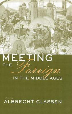 Meeting the Foreign in the Middle Ages - Classen, Albrecht (Editor)