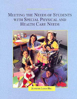 Meeting the Needs of Students with Special Physical and Health Care Needs - Hill, Jennifer Leigh