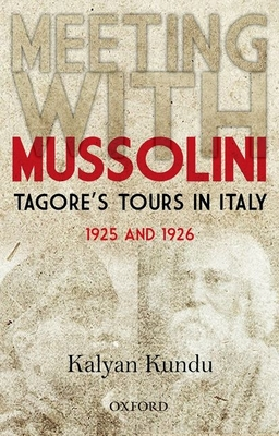 Meeting With Mussolini: Tagore's Tour In Italy, 1925 and 1926 - Kundu, Kalyan