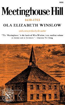 Meetinghouse Hill, 1630-1783 - Winslow, Ola Elizabeth (Preface by)