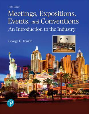 Meetings, Expositions, Events, and Conventions: An Introduction to the Industry - Fenich, George